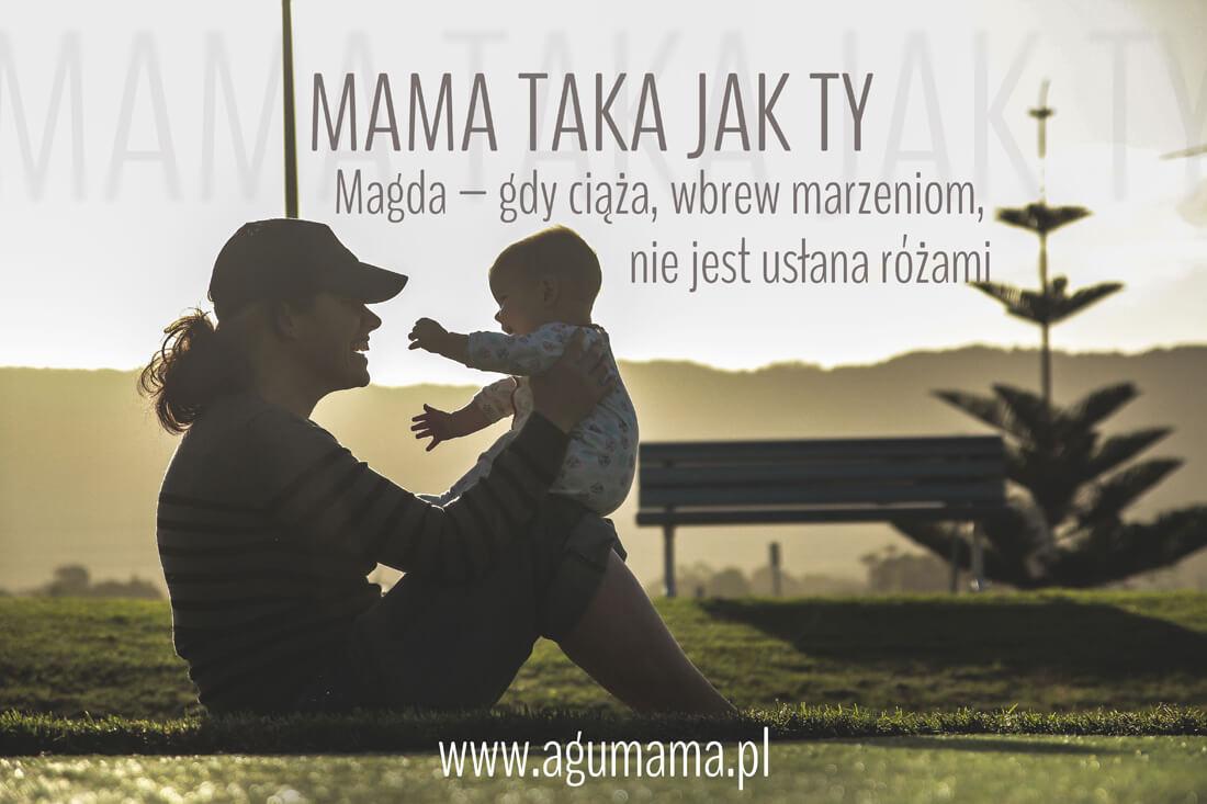 ciąża Mama taka jak Ty: Magda – gdy ciąża, wbrew marzeniom, nie jest usłana różami